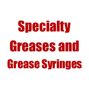 Specialty Greases and Grease Syringes